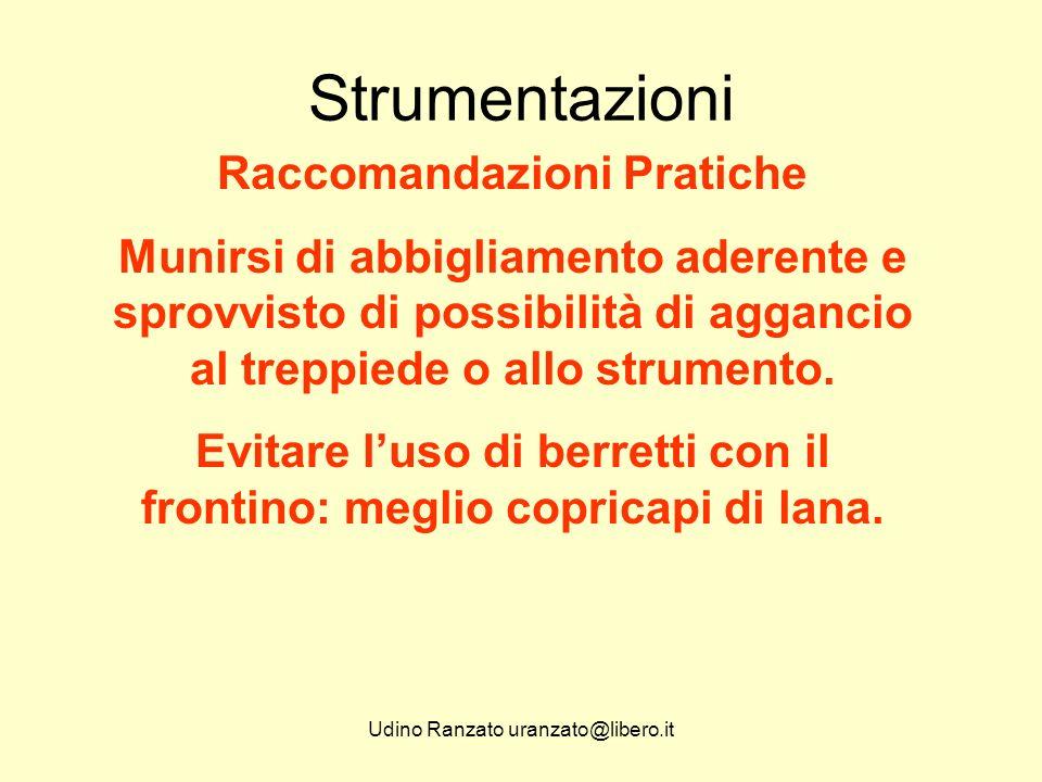 Udino Ranzato uranzato@libero.it Strumentazioni Raccomandazioni Pratiche NON mettersi MAI a cavallo di una gamba del treppiede.