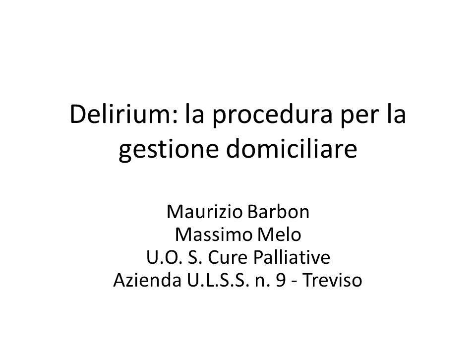 Delirium: la procedura per la gestione domiciliare Maurizio Barbon Massimo Melo U.O.