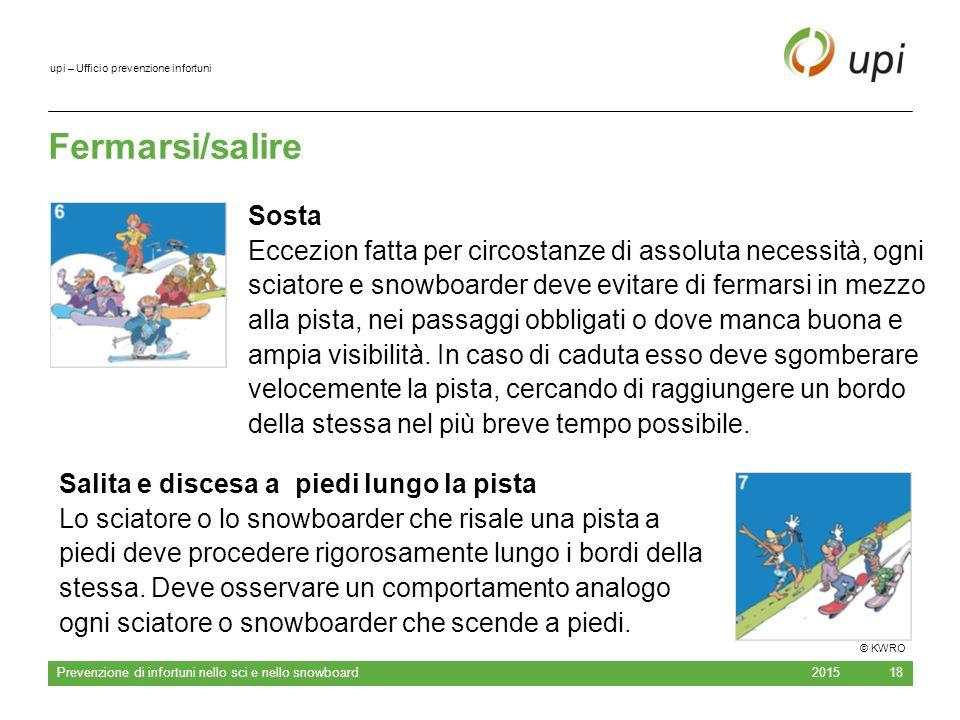 upi – Ufficio prevenzione infortuni Fermarsi/salire 2015 Prevenzione di infortuni nello sci e nello snowboard 18 Sosta Eccezion fatta per circostanze