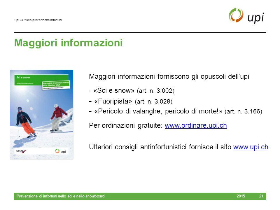 upi – Ufficio prevenzione infortuni Maggiori informazioni 2015 Prevenzione di infortuni nello sci e nello snowboard 21 Maggiori informazioni forniscon