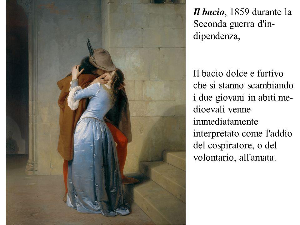 Il bacio, 1859 durante la Seconda guerra d'in- dipendenza, Il bacio dolce e furtivo che si stanno scambiando i due giovani in abiti me dioevali venne