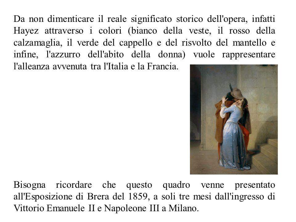 Da non dimenticare il reale significato storico dell'opera, infatti Hayez attraverso i colori (bianco della veste, il rosso della calzamaglia, il verd