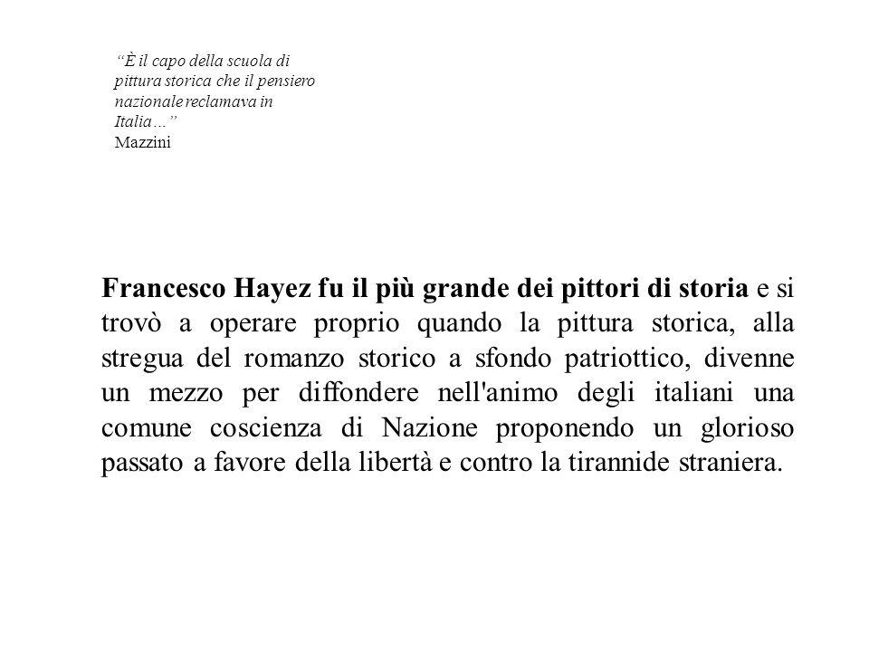 """""""È il capo della scuola di pittura storica che il pensiero nazionale reclamava in Italia…"""" Mazzini Francesco Hayez fu il più grande dei pittori di sto"""