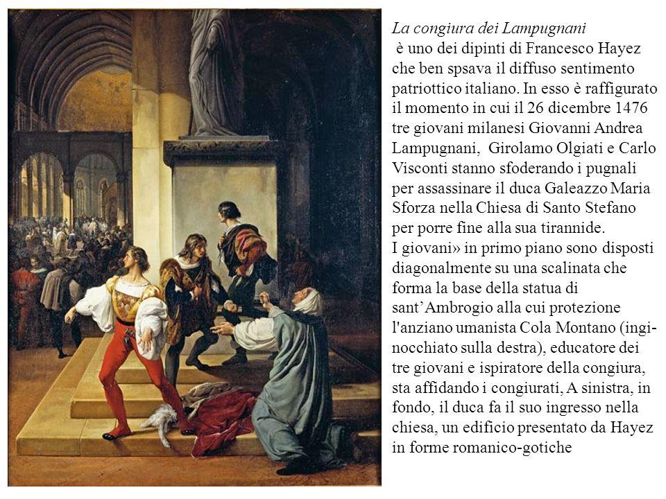 La congiura dei Lampugnani è uno dei dipinti di Francesco Hayez che ben spsava il diffuso sentimento patriottico italiano. In esso è raffigurato il mo
