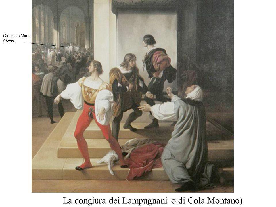 La congiura dei Lampugnani o di Cola Montano) Galeazzo Maria Sforza