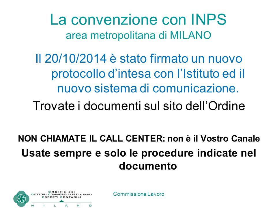 Commissione Lavoro La convenzione con INPS area metropolitana di MILANO Il 20/10/2014 è stato firmato un nuovo protocollo d'intesa con l'Istituto ed i