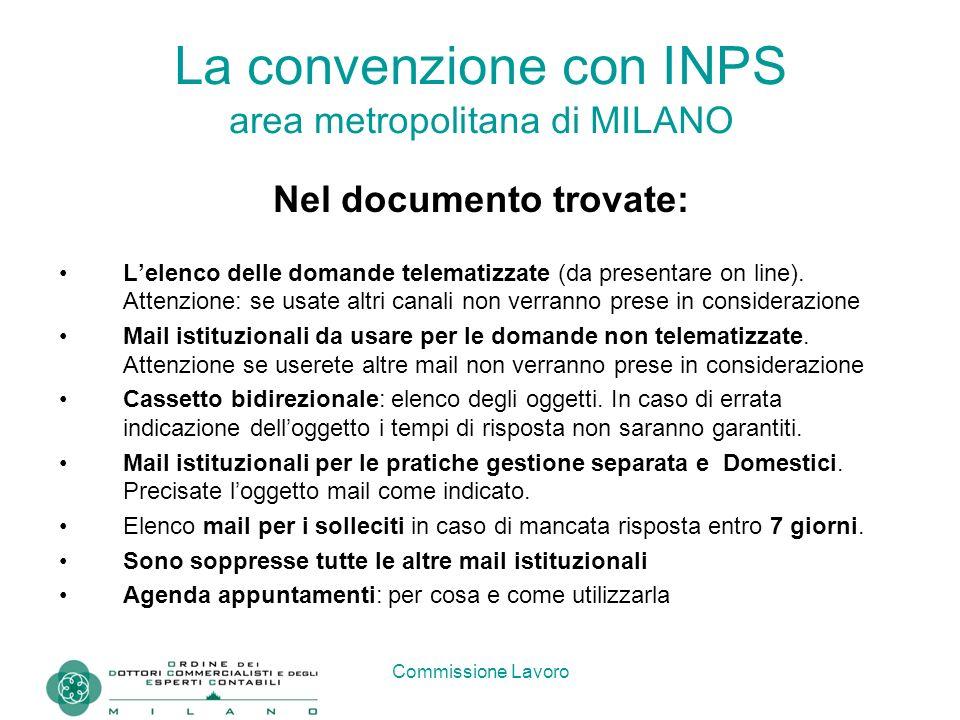 Commissione Lavoro La convenzione con INPS area metropolitana di MILANO Nel documento trovate: L'elenco delle domande telematizzate (da presentare on