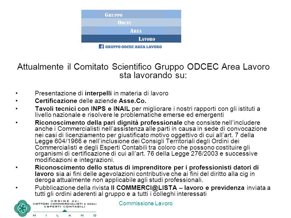 Commissione Lavoro Attualmente il Comitato Scientifico Gruppo ODCEC Area Lavoro sta lavorando su: Presentazione di interpelli in materia di lavoro Cer