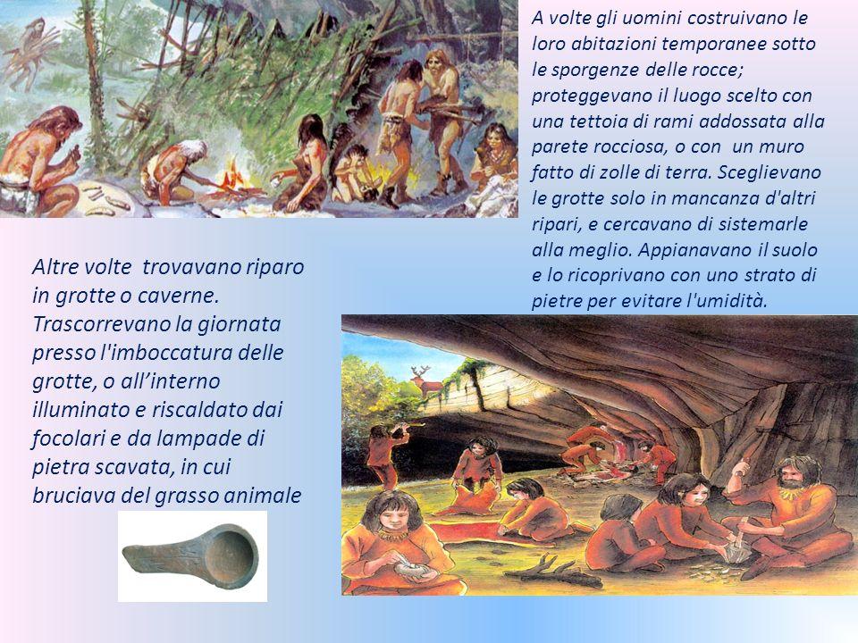 A volte gli uomini costruivano le loro abitazioni temporanee sotto le sporgenze delle rocce; proteggevano il luogo scelto con una tettoia di rami addo