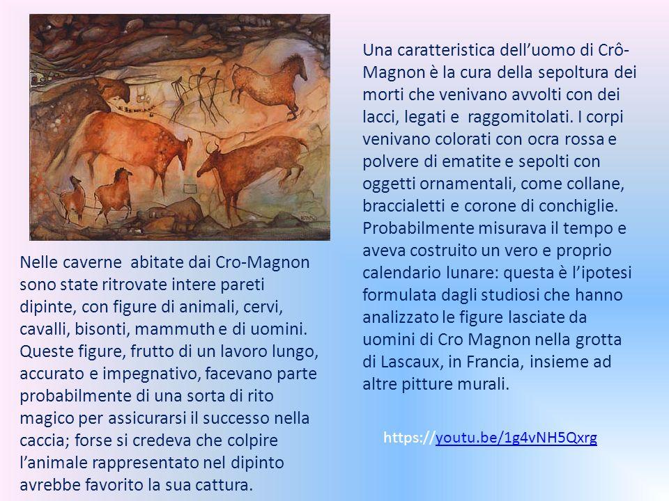 Una caratteristica dell'uomo di Crô- Magnon è la cura della sepoltura dei morti che venivano avvolti con dei lacci, legati e raggomitolati. I corpi ve
