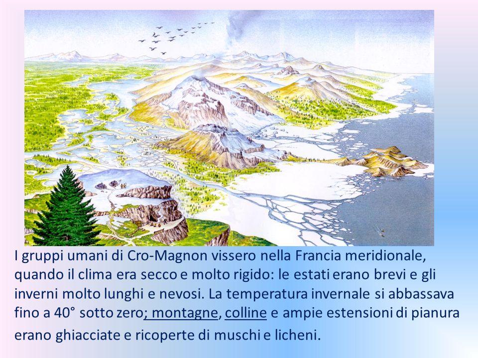 I gruppi umani di Cro-Magnon vissero nella Francia meridionale, quando il clima era secco e molto rigido: le estati erano brevi e gli inverni molto lu