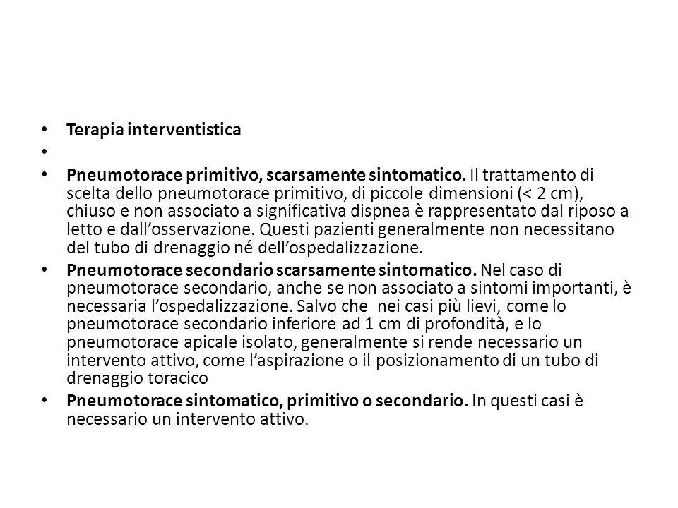 Terapia interventistica Pneumotorace primitivo, scarsamente sintomatico. Il trattamento di scelta dello pneumotorace primitivo, di piccole dimensioni