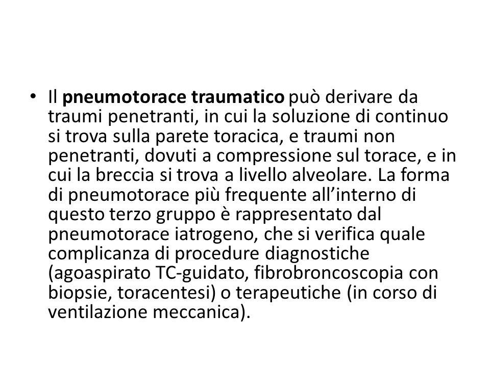 Il pneumotorace traumatico può derivare da traumi penetranti, in cui la soluzione di continuo si trova sulla parete toracica, e traumi non penetranti, dovuti a compressione sul torace, e in cui la breccia si trova a livello alveolare.