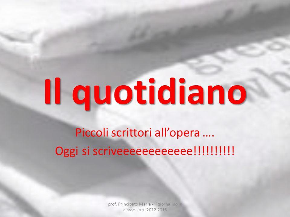 Il quotidiano Piccoli scrittori all'opera …. Oggi si scriveeeeeeeeeeee!!!!!!!!!! prof. Principato Maria - il giornalino in classe - a.s. 2012 2013