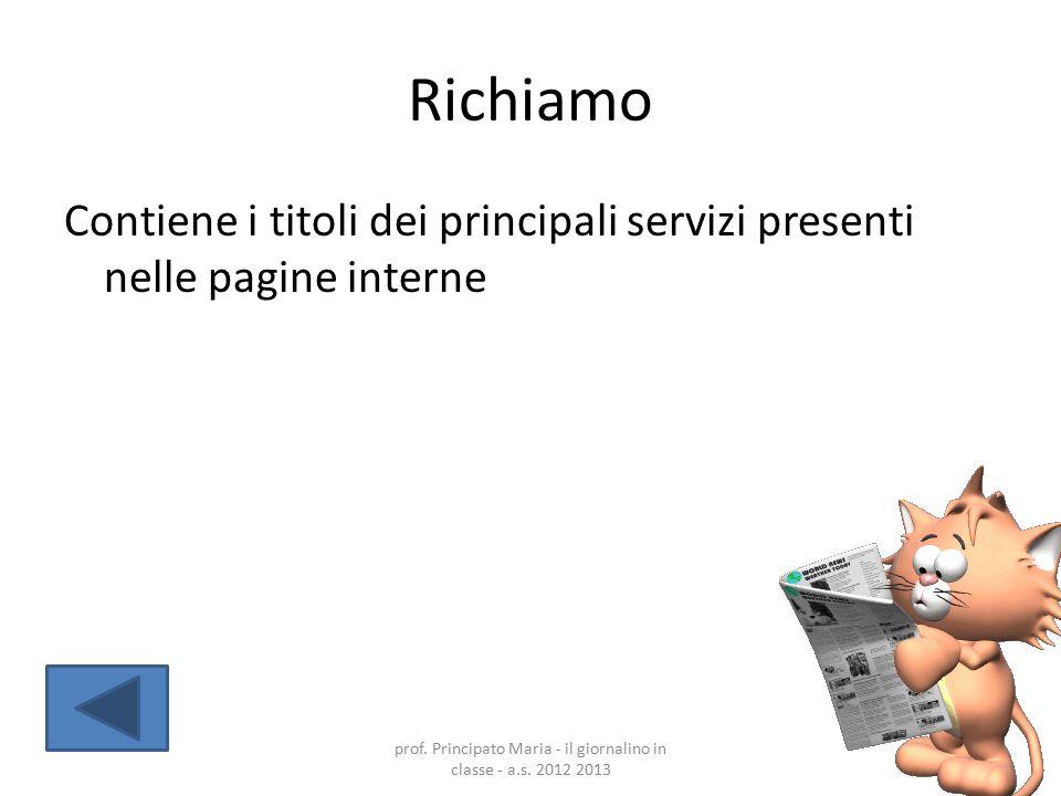 Richiamo Contiene i titoli dei principali servizi presenti nelle pagine interne prof. Principato Maria - il giornalino in classe - a.s. 2012 2013