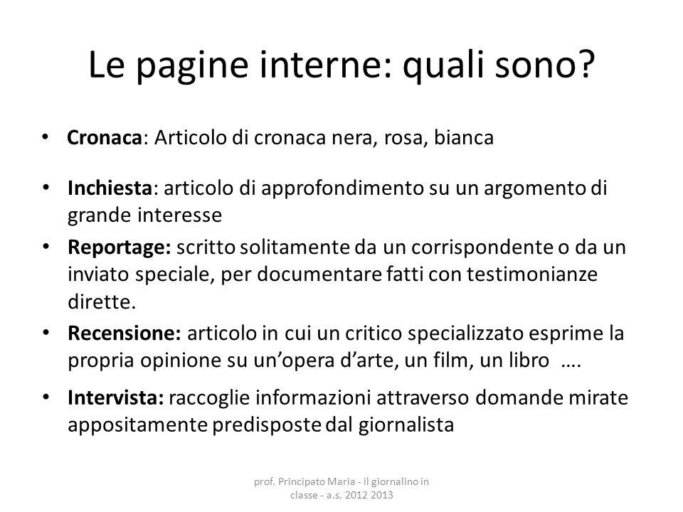 Le pagine interne: quali sono? Cronaca: Articolo di cronaca nera, rosa, bianca Inchiesta: articolo di approfondimento su un argomento di grande intere