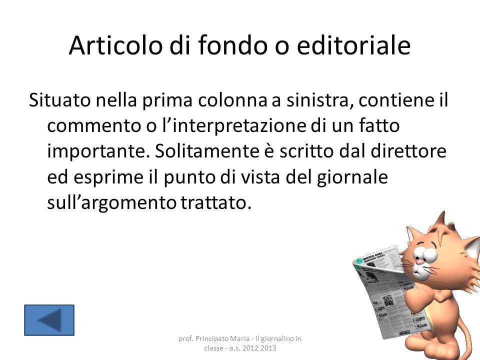 Articolo di fondo o editoriale Situato nella prima colonna a sinistra, contiene il commento o l'interpretazione di un fatto importante. Solitamente è