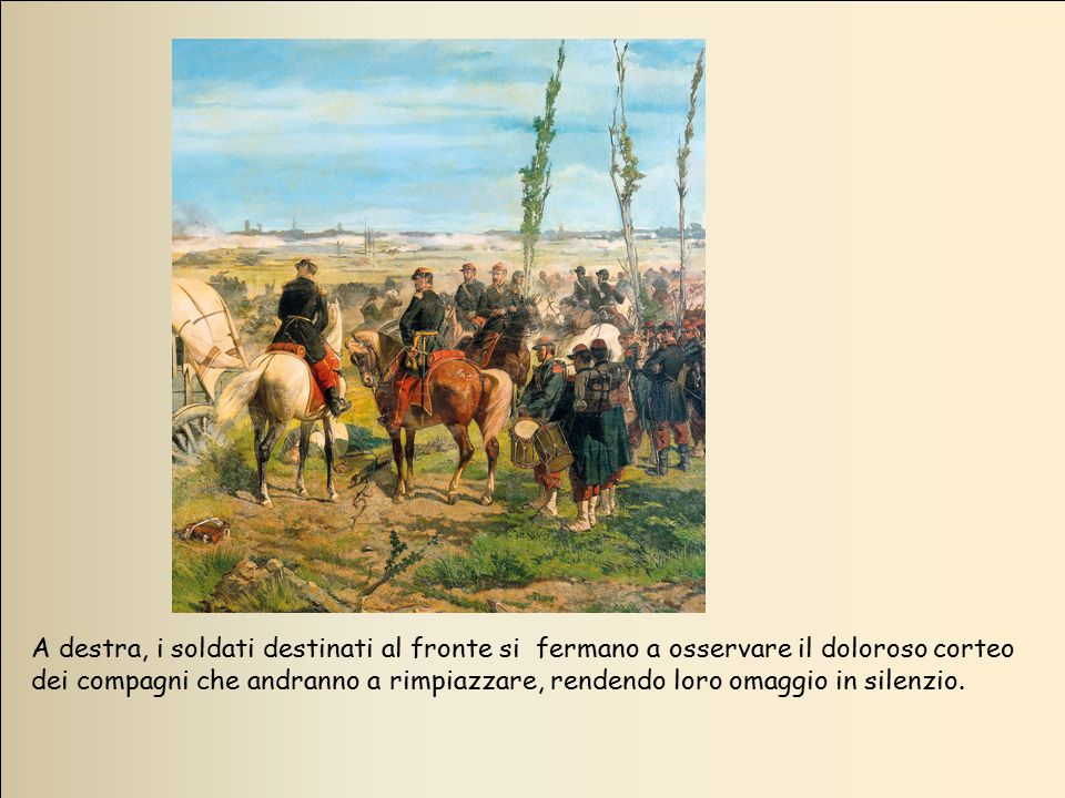 A destra, i soldati destinati al fronte si fermano a osservare il doloroso corteo dei compagni che andranno a rimpiazzare, rendendo loro omaggio in si