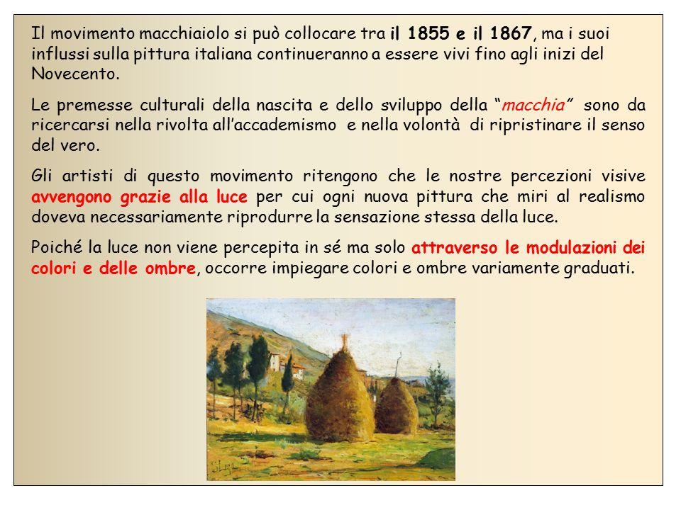 Il movimento macchiaiolo si può collocare tra il 1855 e il 1867, ma i suoi influssi sulla pittura italiana continueranno a essere vivi fino agli inizi