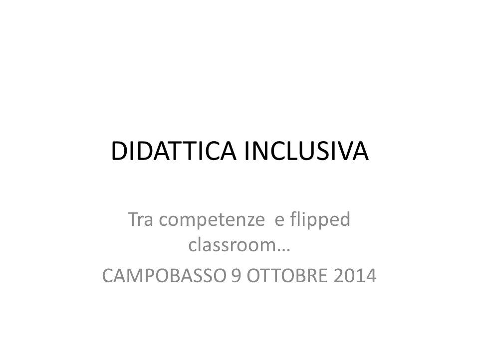 DIDATTICA INCLUSIVA Tra competenze e flipped classroom… CAMPOBASSO 9 OTTOBRE 2014