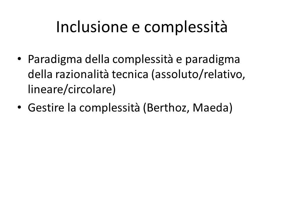Inclusione e complessità Paradigma della complessità e paradigma della razionalità tecnica (assoluto/relativo, lineare/circolare) Gestire la complessi
