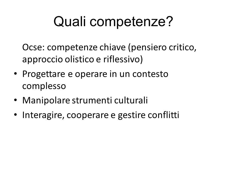 Quali competenze? Ocse: competenze chiave (pensiero critico, approccio olistico e riflessivo) Progettare e operare in un contesto complesso Manipolare