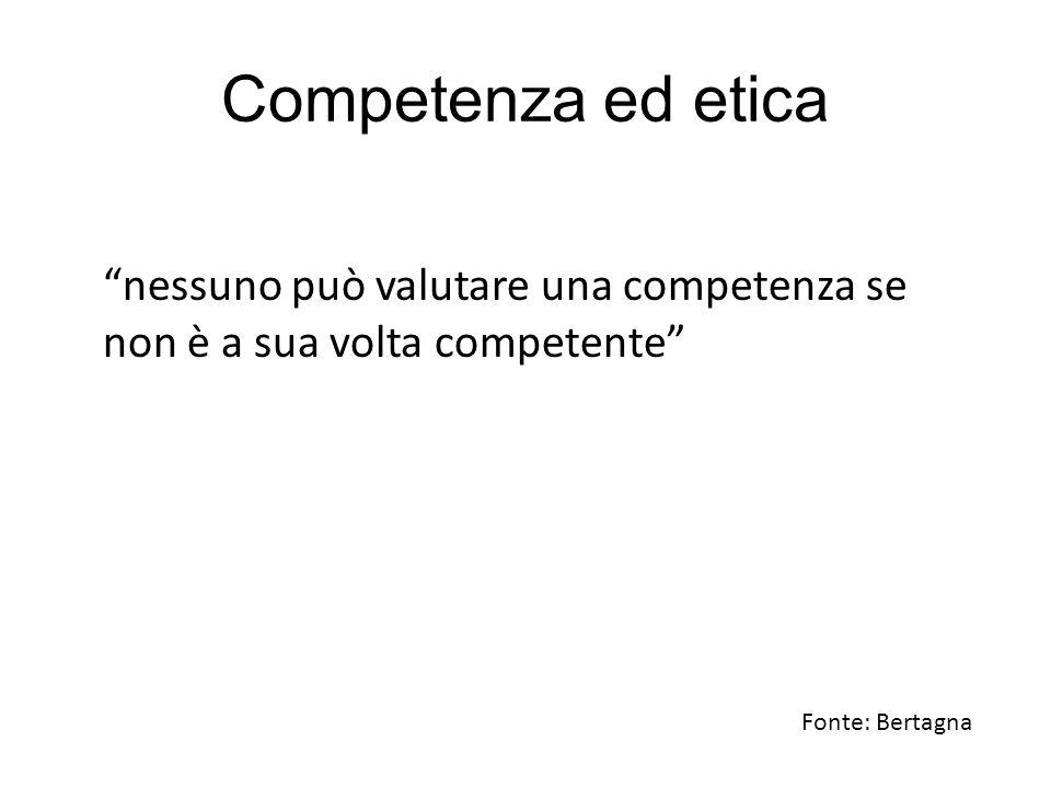 """Competenza ed etica """"nessuno può valutare una competenza se non è a sua volta competente"""" Fonte: Bertagna"""