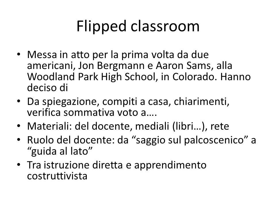 Flipped classroom Messa in atto per la prima volta da due americani, Jon Bergmann e Aaron Sams, alla Woodland Park High School, in Colorado. Hanno dec