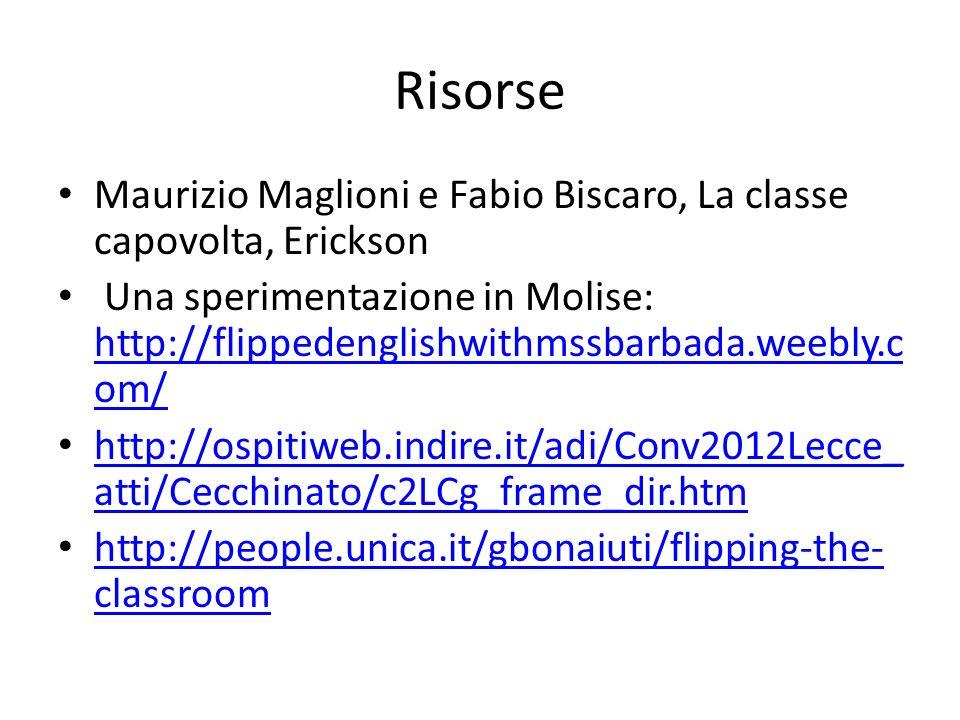 Risorse Maurizio Maglioni e Fabio Biscaro, La classe capovolta, Erickson Una sperimentazione in Molise: http://flippedenglishwithmssbarbada.weebly.c o