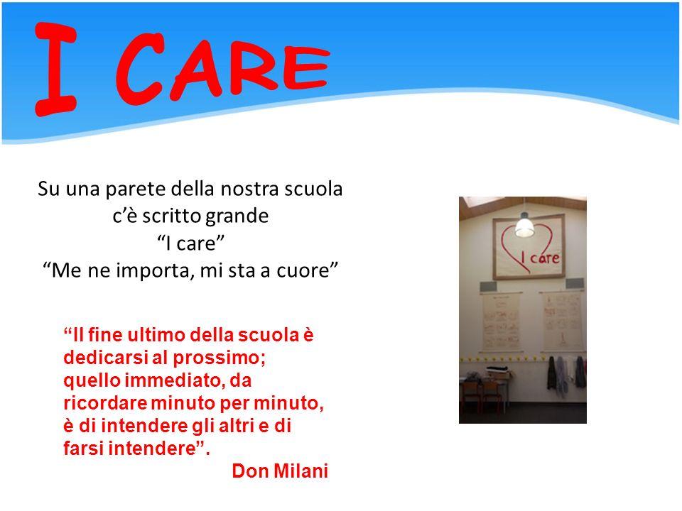 """Su una parete della nostra scuola c'è scritto grande """"I care"""" """"Me ne importa, mi sta a cuore"""" """"Il fine ultimo della scuola è dedicarsi al prossimo; qu"""