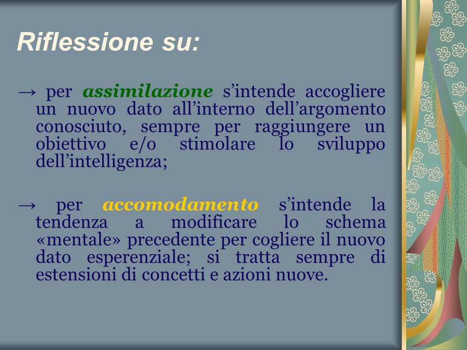 Riflessione su: → per assimilazione s'intende accogliere un nuovo dato all'interno dell'argomento conosciuto, sempre per raggiungere un obiettivo e/o