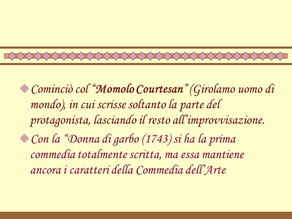 """ Cominciò col """"Momolo Courtesan"""" (Girolamo uomo di mondo), in cui scrisse soltanto la parte del protagonista, lasciando il resto all'improvvisazione."""
