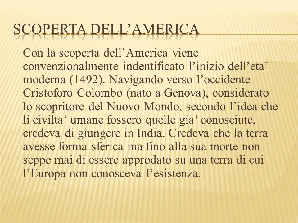 Con la scoperta dell'America viene convenzionalmente indentificato l'inizio dell'eta' moderna (1492). Navigando verso l'occidente Cristoforo Colombo (