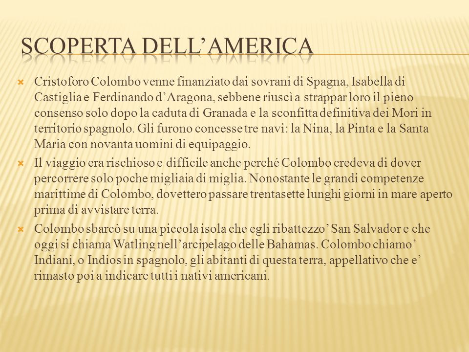  Cristoforo Colombo venne finanziato dai sovrani di Spagna, Isabella di Castiglia e Ferdinando d'Aragona, sebbene riuscì a strappar loro il pieno consenso solo dopo la caduta di Granada e la sconfitta definitiva dei Mori in territorio spagnolo.