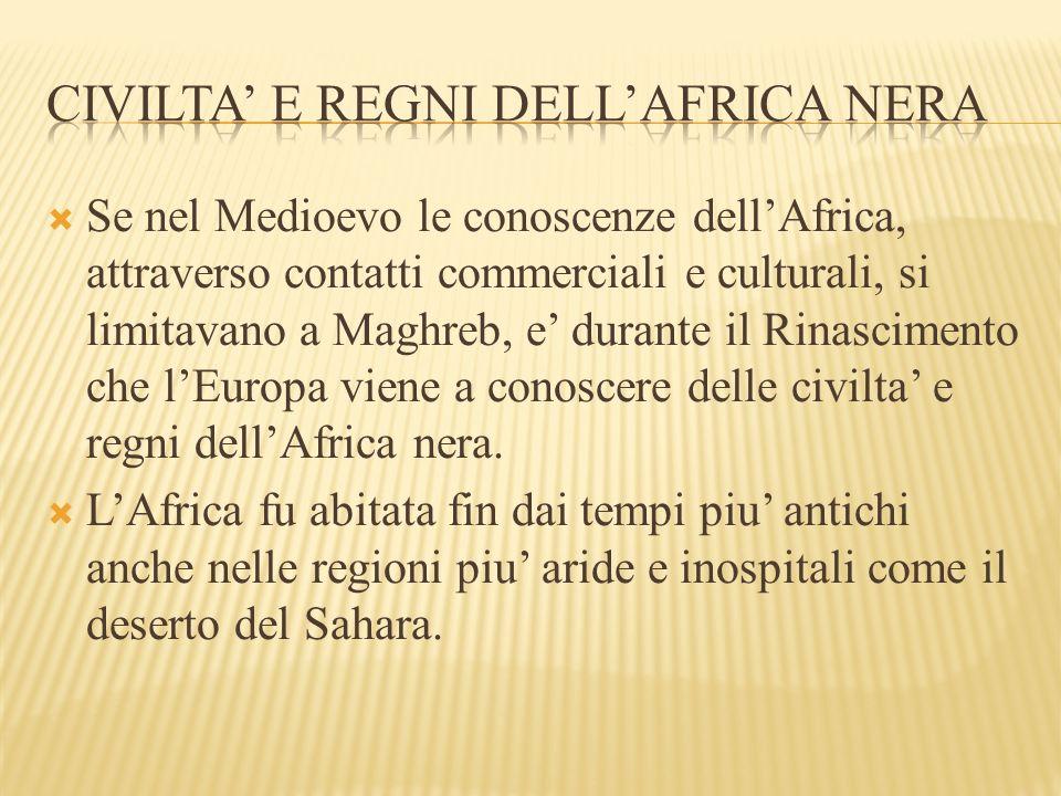  Se nel Medioevo le conoscenze dell'Africa, attraverso contatti commerciali e culturali, si limitavano a Maghreb, e' durante il Rinascimento che l'Europa viene a conoscere delle civilta' e regni dell'Africa nera.
