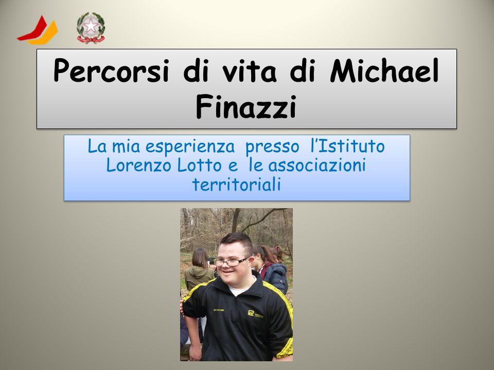 Percorsi di vita di Michael Finazzi La mia esperienza presso l'Istituto Lorenzo Lotto e le associazioni territoriali