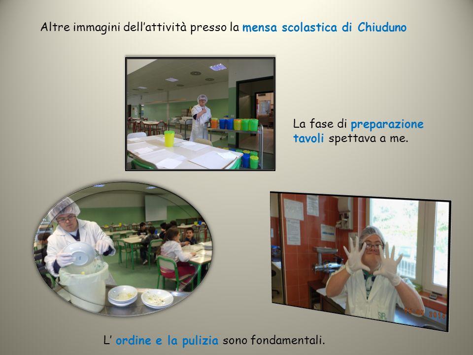 Altre immagini dell'attività presso la mensa scolastica di Chiuduno L' ordine e la pulizia sono fondamentali. La fase di preparazione tavoli spettava