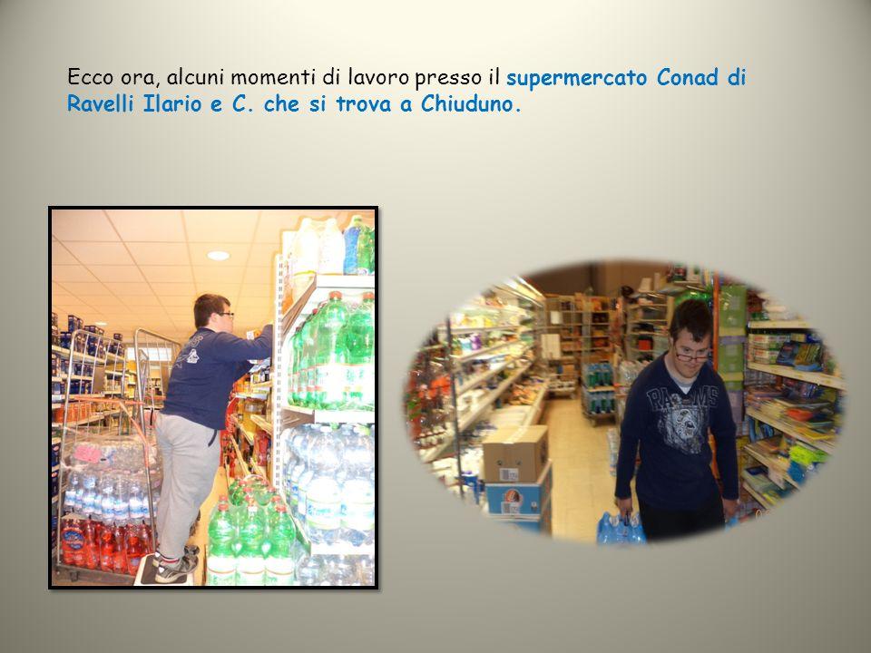 Ecco ora, alcuni momenti di lavoro presso il supermercato Conad di Ravelli Ilario e C. che si trova a Chiuduno.