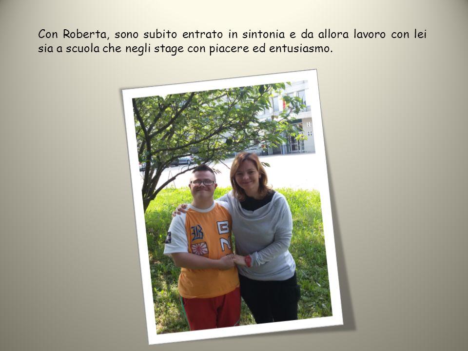 Con Roberta, sono subito entrato in sintonia e da allora lavoro con lei sia a scuola che negli stage con piacere ed entusiasmo.