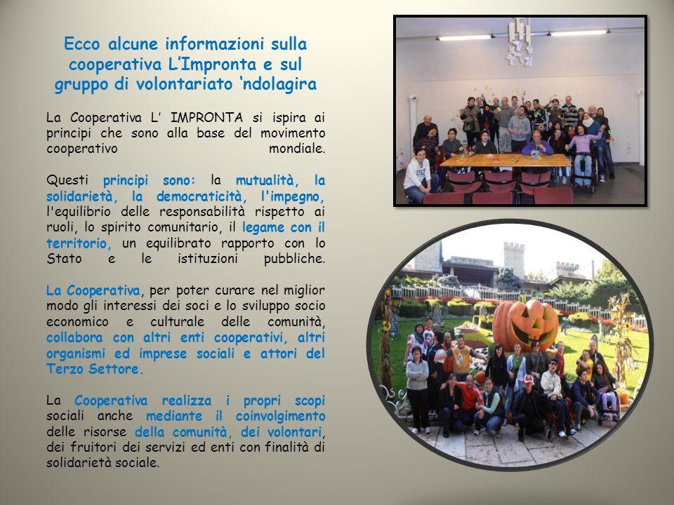 Ecco alcune informazioni sulla cooperativa L'Impronta e sul gruppo di volontariato 'ndolagira La Cooperativa L' IMPRONTA si ispira ai principi che son