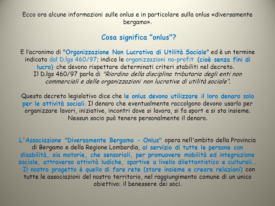 Ecco ora alcune informazioni sulle onlus e in particolare sulla onlus «diversamente bergamo». Cosa significa