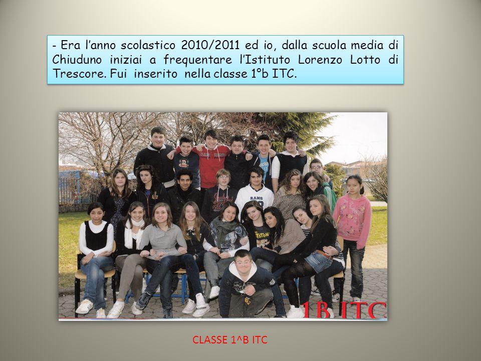 - Era l'anno scolastico 2010/2011 ed io, dalla scuola media di Chiuduno iniziai a frequentare l'Istituto Lorenzo Lotto di Trescore. Fui inserito nella
