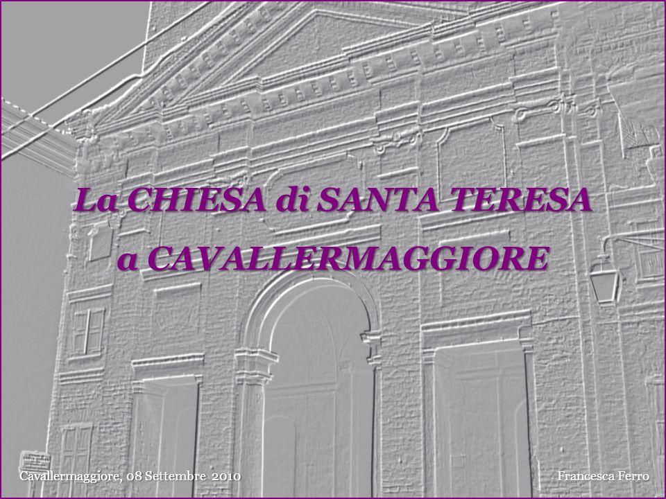 La CHIESA di SANTA TERESA a CAVALLERMAGGIORE Francesca Ferro Cavallermaggiore, 08 Settembre 2010