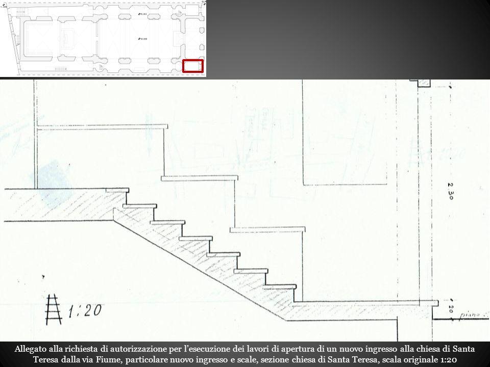 Allegato alla richiesta di autorizzazione per l'esecuzione dei lavori di apertura di un nuovo ingresso alla chiesa di Santa Teresa dalla via Fiume, particolare nuovo ingresso e scale, sezione chiesa di Santa Teresa, scala originale 1:20