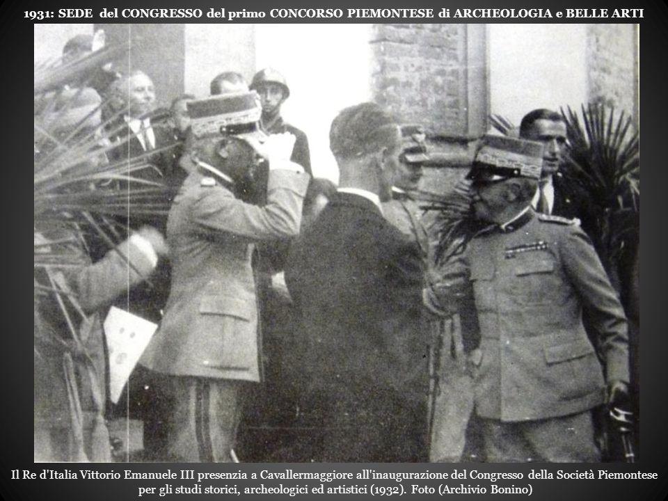 Il Re d Italia Vittorio Emanuele III presenzia a Cavallermaggiore all inaugurazione del Congresso della Società Piemontese per gli studi storici, archeologici ed artistici (1932).
