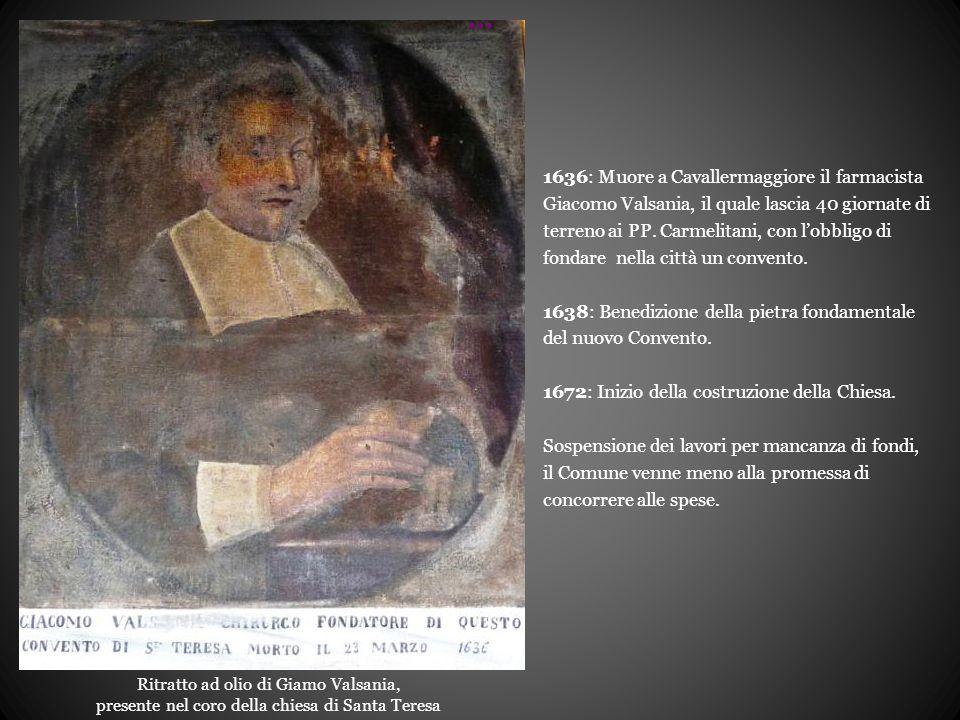 Ritratto ad olio di Giamo Valsania, presente nel coro della chiesa di Santa Teresa 1636: Muore a Cavallermaggiore il farmacista Giacomo Valsania, il quale lascia 40 giornate di terreno ai PP.