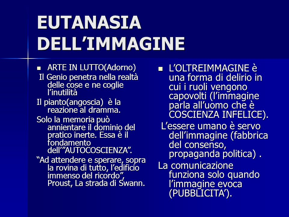EUTANASIA DELL'IMMAGINE ARTE IN LUTTO(Adorno) ARTE IN LUTTO(Adorno) Il Genio penetra nella realtà delle cose e ne coglie l'inutilità Il Genio penetra