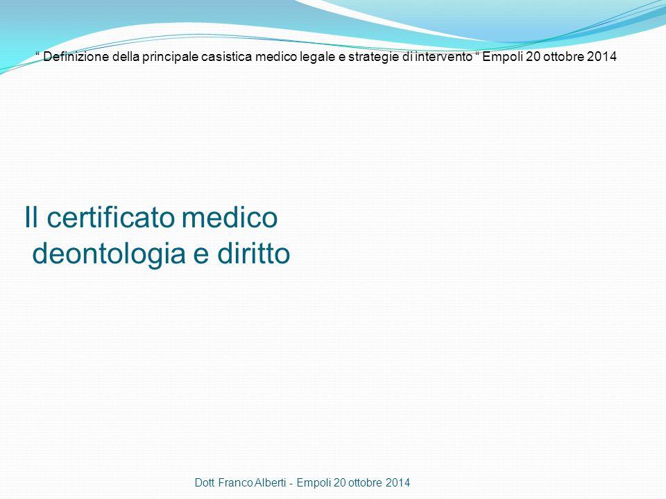 Il certificato medico deontologia e diritto Dott Franco Alberti - Empoli 20 ottobre 2014 Definizione della principale casistica medico legale e strategie di intervento Empoli 20 ottobre 2014