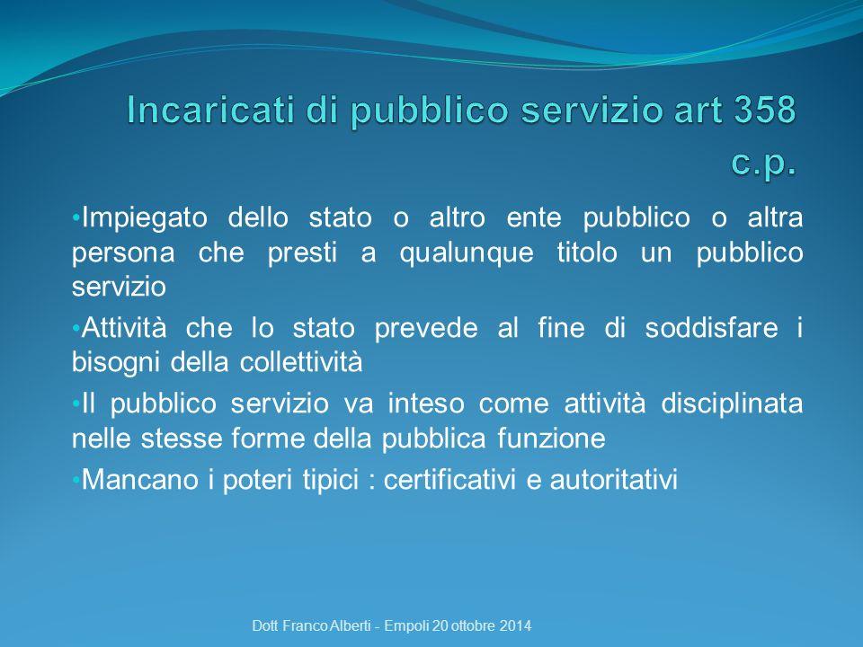 Impiegato dello stato o altro ente pubblico o altra persona che presti a qualunque titolo un pubblico servizio Attività che lo stato prevede al fine d