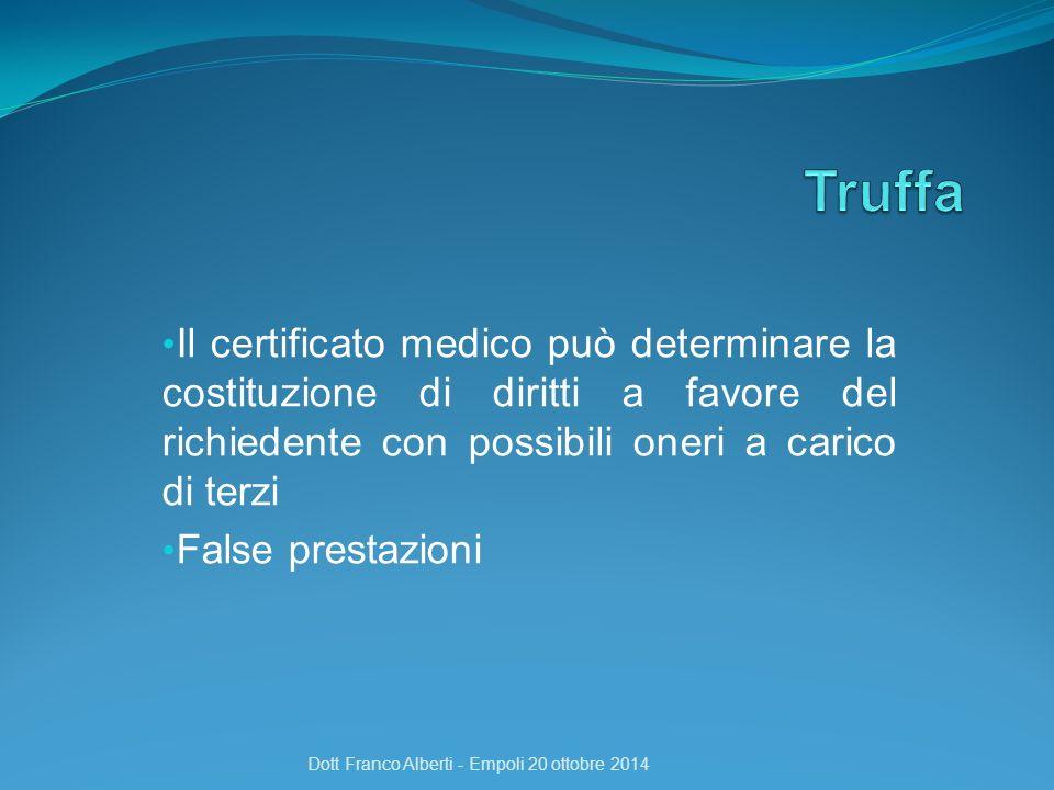Il certificato medico può determinare la costituzione di diritti a favore del richiedente con possibili oneri a carico di terzi False prestazioni Dott